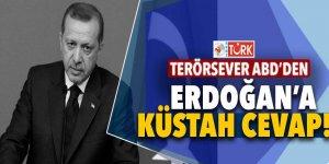 Terörsever ABD'den, Erdoğan'a küstah cevap!