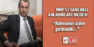 MHP'li Sancaklı anladıkları dilden konuştu: Kimsenin içine girmedik!