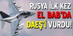Rus savaş uçakları ilk kez El Bab'da DAEŞ'i vurdu