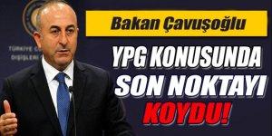 Çavuşoğlu YPG konusunda son noktayı koydu