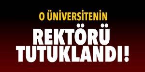Uşak Üniversitesi rektörü tutuklandı!