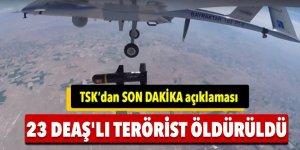 TSK açıkladı: 23 DEAŞ'lı terörist öldürüldü