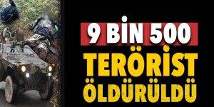 9 bin 500 üzerinde terörist öldürüldü