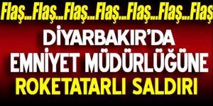 Diyarbakır'da Emniyet Müdürlüğüne roketli saldırı