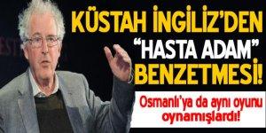 Küstah İngilizden Türkiye'ye 'hasta adam' benzetmesi!