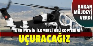 Bakan müjdeyi verdi! Yerli helikopter geliyor...