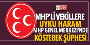 MHP'li Vekillere uyku haram! MHP Genel Merkezi'nde 'Köstebek' şüphesi