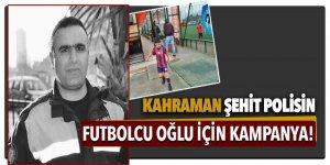 Kahraman şehit polisin futbolcu oğlu için kampanya!