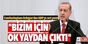 Cumhurbaşkanı Erdoğan'dan ABD'ye sert yanıt! 'Bizim için ok yaydan çıktı'