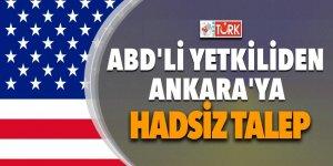 ABD'den Türkiye'ye hadsiz talep!