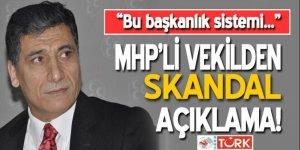 MHP'li vekilden skandal 'başkanlık' açıklaması!