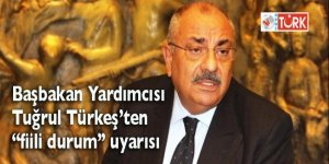 Tuğrul Türkeş'ten çok kritik 'fiili durum' uyarısı!