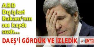 Kerry'nin DAEŞ'e dair 'gördük ve izledik' itirafı ŞOK etti!