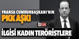 Fransa Cumhurbaşkanı'nın PKK aşkı! İlgisi kadın teröristlere