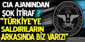 CIA ajanından şok itiraf: Türkiye'ye saldırıların arkasında biz varız!