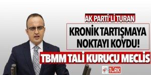 AK Parti'li Turan, kronik tartışmaya noktayı koydu! TBMM Tali Kurucu Meclis