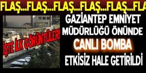 Gaziantep Emniyet Müdürlüğü önünde canlı bomba etkisiz hale getirildi
