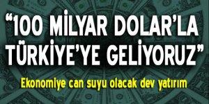 'Türkiye'ye 100 milyar dolar ile geliyoruz'