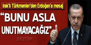 Iraklı Türkmenler'den Erdoğan'a mesaj: Unutmayacağız!