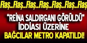 'Reina saldırganı görüldü' iddiası! Metro kapatıldı
