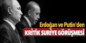 Erdoğan ve Putin'den kritik Suriye görüşmesi