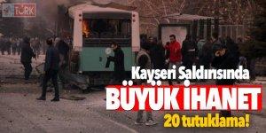 Kayseri saldırısında büyük ihanet 20 tutuklama