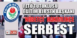 Fetö tutuklusu Eğitim Bir Sen Başkanı 'nöbetçi' hakimlikçe serbest bırakıldı!