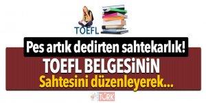 Pes artık dedirten sahtekarlık! TOEFL belgesinin sahtesini düzenleyerek...