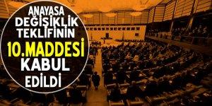 Anayasa değişiklik teklifinin 10. maddesi kabul edildi
