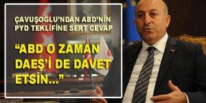 Çavuşoğlu'ndan ABD'ye PYD cevabı: O zaman DAEŞ'i de davet etsin