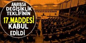 Anayasa değişiklik teklifinin 17. maddesi kabul edildi