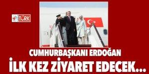 Cumhurbaşkanı Erdoğan ilk kez ziyaret edecek...