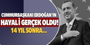 Cumhurbaşkanı Erdoğan'ın hayali gerçek oldu! 14 yıl sonra...