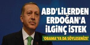 ABD'lilerden Erdoğan'dan bakın ne istedi