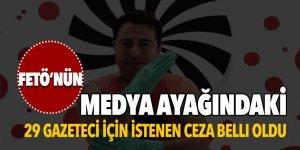 FETÖ'nün medya ayağındaki 29 gazeteci için istenen ceza belli oldu