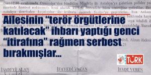 Ailesinin 'terör örgütlerine katılacak' ihbarı yaptığı genci Savcılık serbest bıraktı!