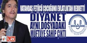 Vatandaş FETÖ'cü çocuğunu evlatlıktan reddetti Diyanet ise aynı dosyadaki müftüye sahip çıktı