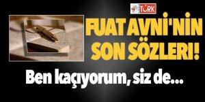 Fuat Avni'nin son sözleri!