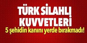 Türk Silahlı Kuvvetleri, 5 şehidin kanını yerde bırakmadı