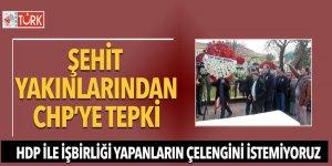 Şehit yakınlarından CHP'ye tepki