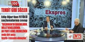 Edip Uğur'dan tehdit gibi sözler: Başbakan'ın, Bakanların, AK Parti Genel Merkezi'nin...