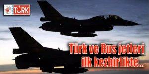 Türk ve Rus jetleri DAEŞ'e karşı ilk kez birlikte…
