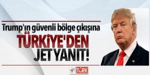 Trump'ın güvenli bölge çıkışına Türkiye'den jet yanıt!