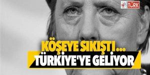 Köşeye sıkışan Merkel, Türkiye'ye geliyor!