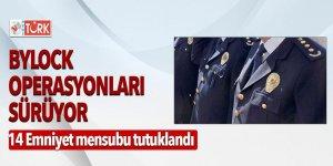 ByLock operasyonları sürüyor! 14 Emniyet mensubu tutuklandı