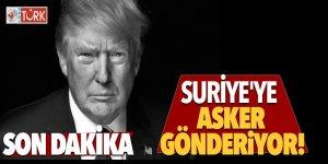 Trump, Suriye'ye asker gönderiyor!