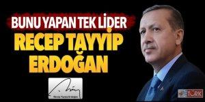 Bunu yapan tek lider: Recep Tayyip Erdoğan