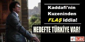 Kaddafi'nin Kuzeninden Flaş İddia: 'Hedefte Türkiye Var'