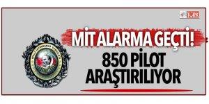 Kırmızı alarm! MİT 850 pilot için inceleme başlattı