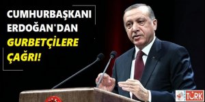 Cumhurbaşkanı Erdoğan'dan Gurbetçilere Çağrı!
